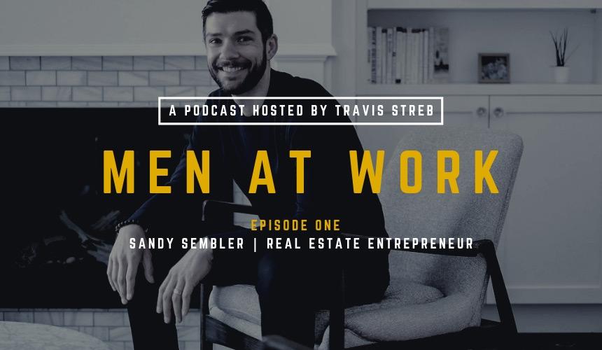 Men at Work Podcast - Episode 1 - Sandy Sembler - Travis Streb
