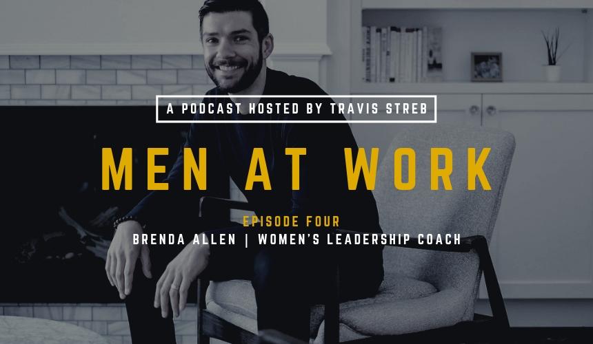 Men at Work Podcast - Episode 4 - Brenda Allen - Travis Streb