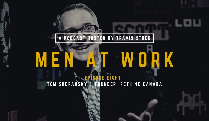 Men at Work Podcast - Episode 8 - Tom Shepansky - Travis Streb