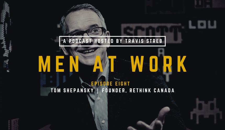Men at Work Podcast - Episode 8 - Tom Shepansky - Travis Streb