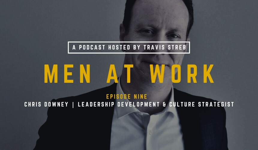 Men at Work Podcast - Episode 9 - Chris Downey - Travis Streb