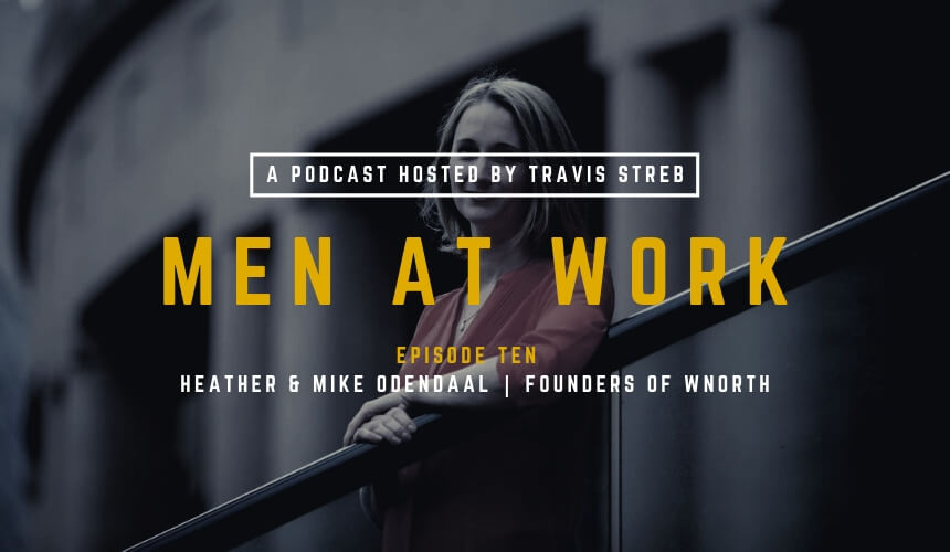 Men at Work Podcast - Episode 10 - Heather and Mike Odendaal - Travis Streb